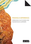 Making a difference : improving outcomes for Indigenous learners