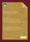 Class 3 proficiency in Afghanistan 2015-16 : Outcomes of a learning assessment of mathematical and reading literacy